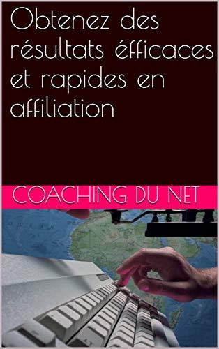 Téléchargez Obtenez des résultats éfficaces et rapides en affiliation EPUB gratuitement en Français