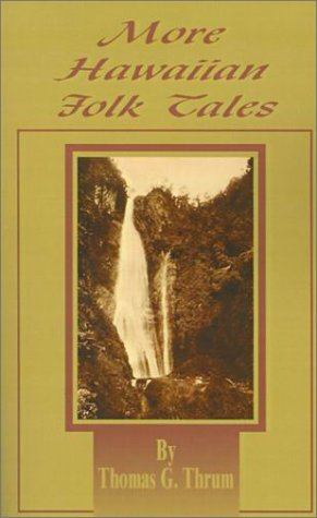 More Hawaiian Folk Tales: A Collection of Native Legends and Traditions
