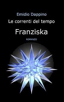 Le correnti del tempo - Franziska di [Dappino, Emidio]