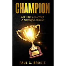 Champion: Ten Ways to Develop a Successful Mindset (Paul G. Brodie Seminar Series Book 6) (English Edition)