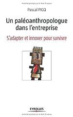 Un paléoanthropologue dans l'entreprise - S'adapter et innover pour survivre de Pascal Picq