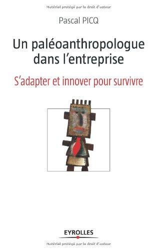 Un paléoanthropologue dans l'entreprise : S'adapter et innover pour survivre