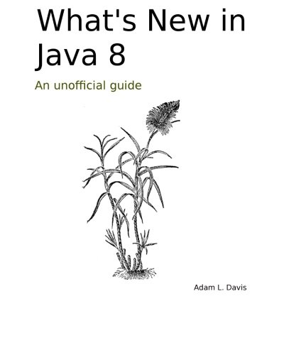 What's New in Java 8: An Unofficial Guide