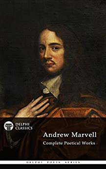 Complete Poetical Works of Andrew Marvell (Delphi Classics) (Delphi Poets Series Book 38) by [Marvell, Andrew]