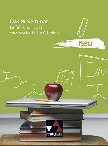 Seminar / Das W-Seminar neu: Einführung in das wissenschaftliche Arbeiten