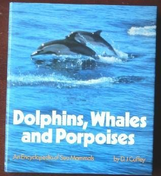 Dolphins, whales, and porpoises: An encyclopedia of sea mammals by David J Coffey (1977-08-01)