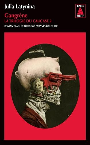 Gangrene (Babel Noir) par Julia Latynina/Yves