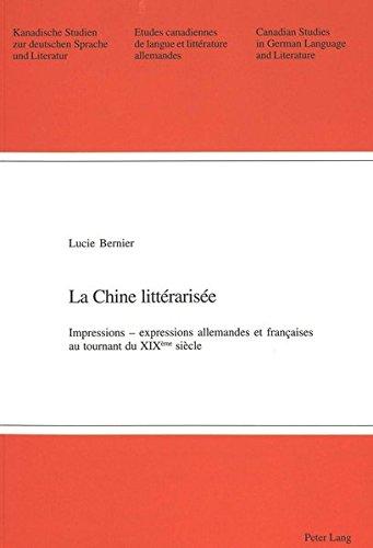 La Chine littérarisée: Impressions – expressions allemandes et françaises au tournant du XIX e siècle (Kanadische Studien zur deutschen Sprache und Literatur)