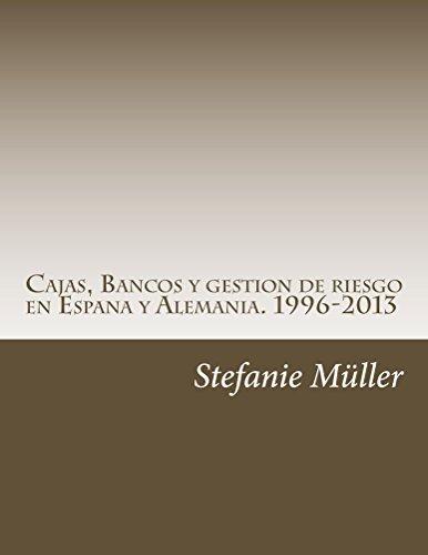 Cajas, Bancos y gestion de riesgo en Espana y Alemania. 1996-2013: ¿Por qué sin ética no hay estabilidad financiera? por Stefanie Claudia Müller