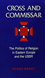 Cross and Commissar: The Politics of Religion in Eastern Europe and the USSR by P Ramet (1987-09-01)