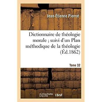 Dictionnaire de théologie morale. Tome 32: ; suivi d'un Plan méthodique de la théologie laissé inédit par Bergier...