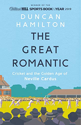 The Great Romantic: Cricket and  the golden age of Neville Cardus - Winner of William Hill Sports Book of the Year 2019 (English Edition)