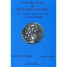 Nouvel atlas des monnaies gauloises : Tome 3, La Celtique, du Jura et des Alpes à la façade atlantique