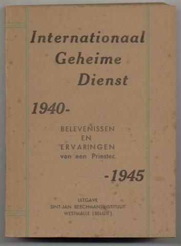 internationaal-geheime-dienst-1940-1945-belevenissen-en-ervaringen-van-een-priester
