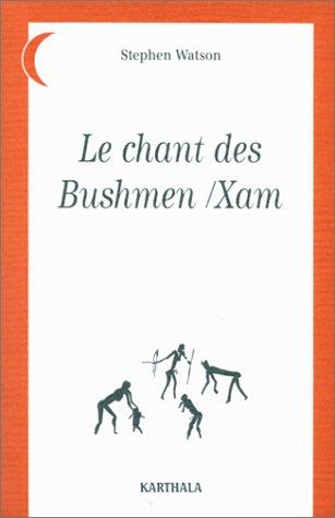 Le Chant des Bushmen-Xam : Poèmes d'un monde disparu - Afrique du Sud par Stephen Watson