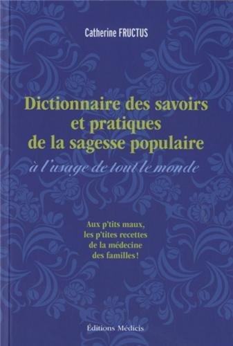 Dictionnaire des savoirs et des pratiques de la sagesse populaire à l'usage de tout le monde