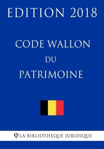 Code Wallon du Patrimoine - Edition 2018