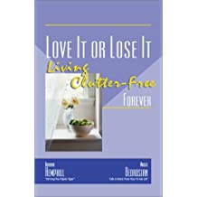 Love It Or Lose It: Living Clutter-Free Forever