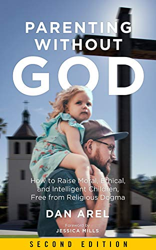 Parenting Without God: How to Raise Moral, Ethical, and ...