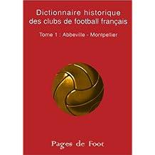 Dictionnaire historique des clubs de football français, tome 1