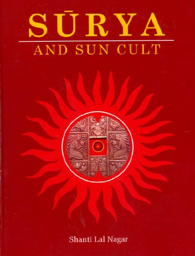 Surya and Sun Cult: In Indian Art, Culture, Literature and Thought por Shantilal Nagar