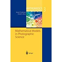 { MATHEMATICAL MODELS IN PHOTOGRAPHIC SCIENCE (SOFTCOVER REPRINT OF THE ORIGI) (MATHEMATICS IN INDUSTRY #3) } By Friedman, Avner ( Author ) [ Oct - 2012 ] [ Paperback ]
