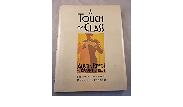 A Touch Of Class Story Of Austin Reed Amazon Co Uk Ritchie Berry 9780907383024 Books