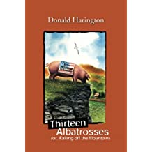 Thirteen Albatrosses: (or, Falling off the Mountain) (Stay More series) by Donald Harington (2011-07-05)