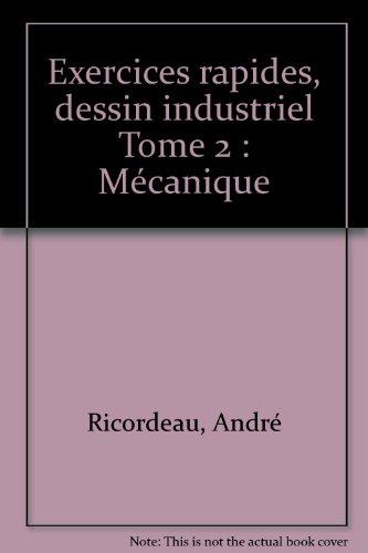 Exercices rapides, dessin industriel Tome 2 : Mécanique par André Ricordeau