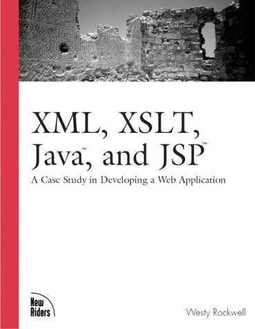 XML, XSLT, Java, and JSP: A Case Study in Developing a Web Application (Landmark) by Westy Rockwell (2001-07-20)