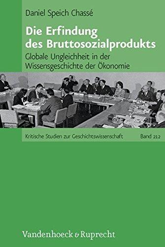 Die Erfindung des Bruttosozialprodukts: Globale Ungleichheit in der Wissensgeschichte der Ökonomie (Kritische Studien zur Geschichtswissenschaft, Band 212)