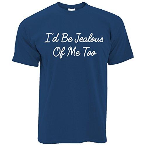 Ich würde Jealous Of Me Too Funny Rude Sassy Vain Slogan kühlen Witz Herren T-Shirt Royal Blue