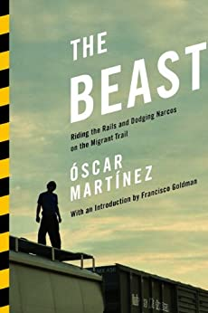 The Beast: Riding the Rails and Dodging Narcos on the Migrant Trail by [Martinez, Oscar]