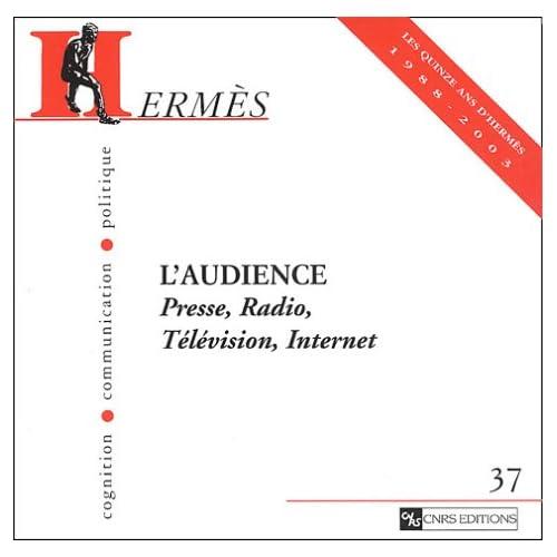 Hermès - Cognition, communication, politique, numéro 37 : L'audience, Presse, Radio, Télévision, Internet
