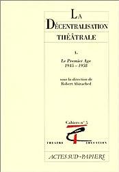 LA DECENTRALISATION THEATRALE. Tome 1, Le premier âge 1945-1958