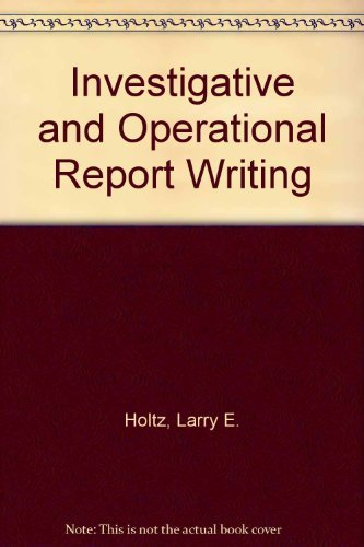 Investigative and Operational Report Writing by Larry E. Holtz (1997-07-01)