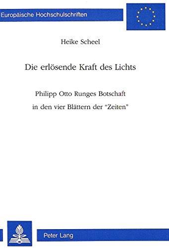 Die Erloesende Kraft Des Lichts: Philipp Otto Runges Botschaft in Den Vier Blaettern Der -Zeiten- (Europaeische Hochschulschriften / European University Studie) by Heike Scheel (1993-08-06) (Licht Vier 08)