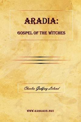 [(Aradia : Or the Gospel of the Witches)] [By (author) Charles G Leland] published on (March, 2009)