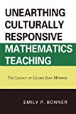 Unearthing Culturally Responsive Mathematics Teaching: The Legacy of Gloria Jean Merriex by Emily P. Bonner (2010-11-04)