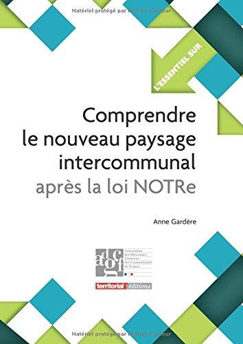 Comprendre le nouveau paysage intercommunal après la loi NOTRe par Mme Anne Gardère