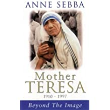 Mother Teresa: Beyond the Image by Anne Sebba (1998-06-19)