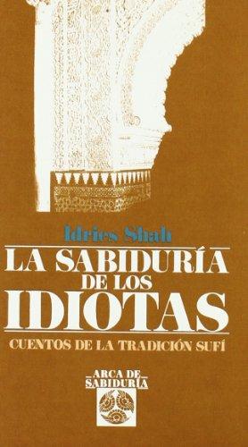 Sabiduria De Los Idiotas, La (Arca de Sabiduría) por Idries Shah