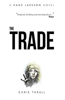 The Trade (A Hans Larsson Novel Book 2) by [Thrall, Chris]