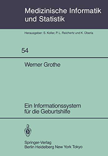 Ein Informationssystem für die Geburtshilfe (Medizinische Informatik, Biometrie und Epidemiologie, Band 54)