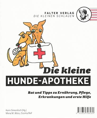 Die kleine Hunde-Apotheke: Rat und Tipps zu Ernährung, Pflege, Erkrankungen und erster Hilfe (Die kleinen Schlauen) (Hund Hausmittel)
