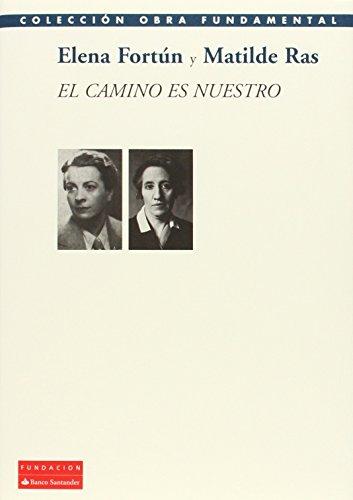 El Camino Es Nuestro (Colección Obra Fundamental) por Elena Fortún