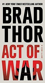 Act of War: A Thriller par [Thor, Brad]