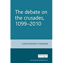 The Debate on the Crusades, 1099-2010 (Issues in Historiography)