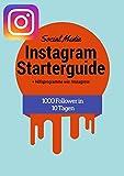 Instagram Starter Guide: + Hilfsprogramme wie Instagress und andere (German Edition)