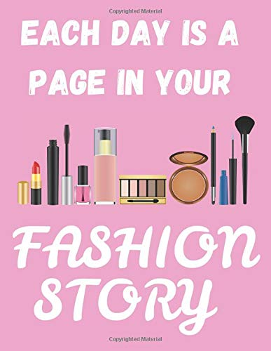 Each Day Is A Page In Your Fashion Story: Funny Quotes Makeup/Cosmetics Notebook/Journal for Fashion Lovers to Writing (8.5x11 Inch. 21.59x27.94 cm.) ... Paper 110 Blank Pages (PINK&WHITE Pattern)
